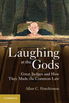 Laughing at the Gods: Great Judges and How They Made the Common Law by Allan C. Hutchinson
