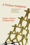 A Perilous Imbalance : The Globalization of Canadian Law and Governance by Stepan Wood and Stephen Clarkson