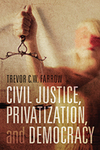 Civil Justice, Privatization, and Democracy