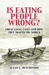 Is Eating People Wrong?: Great Legal Cases and How They Shaped the World by Allan C. Hutchinson