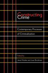 Constructing Crime: Contemporary Processes of Criminalization by Janet E. Mosher and Joan Brockman