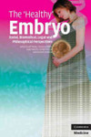 The 'Healthy' Embryo: Social, Biomedical, Legal and Philosophical Perspectives by Jeff Nisker, François Baylis, Isabel Karpin, Carolyn McLeod, and Roxanne Mykitiuk