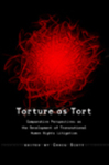 Torture as Tort: Comparative Perspectives on the Development of Transnational Human Rights Litigation