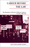 Labour Before the Law: The Regulation of Workers' Collective Action in Canada, 1900-1948