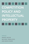 Competition Policy and Intellectual Property by Marcel Boyer, Michael J. Trebilcock, and David Vaver