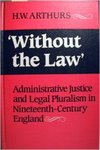 """Without the Law"": Administrative Justice and Legal Pluralism in Nineteenth-Century England"
