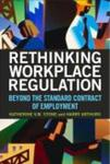 Rethinking Workplace Regulation: Beyond the Standard Contract of Employment by Katherine V. W. Stone and Harry W. Arthurs