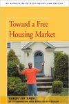 Toward a Free Housing Market by Daniel Jay Baum and Karen Orloff Kaplan