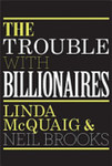 The Trouble with Billionaires: How the Super-Rich Hijacked the World and How We Can Take It Back by Linda McQuaig and Neil Brooks