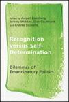 Recognition Versus Self-Determination: Dilemmas of Emancipatory Politics by Avigail Eisenberg, Jeremy Webber, Glen Coulthard, and Andrée Boisselle