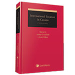 International Taxation in Canada: Principles and Practices, Third Edition by Jinyan Li, Arthur Cockfield, and J. Scott Wilkie