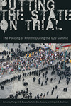 Putting the State on Trial: The Policing of Protest during the G20 Summit by Margaret Beare, Nathalie Des Rosiers, and Abigail C. Deshman