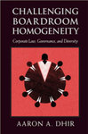 Challenging Boardroom Homogeneity : Corporate Law, Governance and Diversity by Aaron A. Dhir