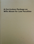 A Curriculum Package on Wife Abuse for Law Faculties