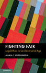 Fighting Fair : Legal Ethics for an Adversarial Age