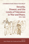 Canadian State Trials IV : Security, Dissent, and the Limits of Toleration in War and Peace, 1914-1939 by Eric Tucker