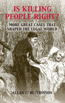 Is Killing People Right? : More Great Cases that Shaped the Legal World by Allan C. Hutchinson