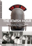 The Jewish Hour : The Golden Age of a Toronto Yiddish Radio Show and Newspaper by Michael Mandel