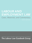 Labour and Employment Law: Cases, Materials and Commentary, 9th ed. by Sara Slinn and Labour Law Casebook Group