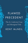 Flawed Precedent: The St. Catherine's Case and Aboriginal Title by Kent McNeil