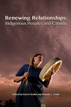 Renewing Relationships: Indigenous Peoples and Canada by Karen Drake and Brenda L. Gunn