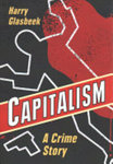Capitalism: A Crime Story by Harry Glasbeek