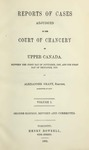 Grant's Upper Canada Chancery Cases, 1849-1882 (29 v, 1861-1883)